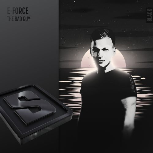 E-Force - The Bad Guy - Scantraxx Black - 04:43 - 26.06.2019