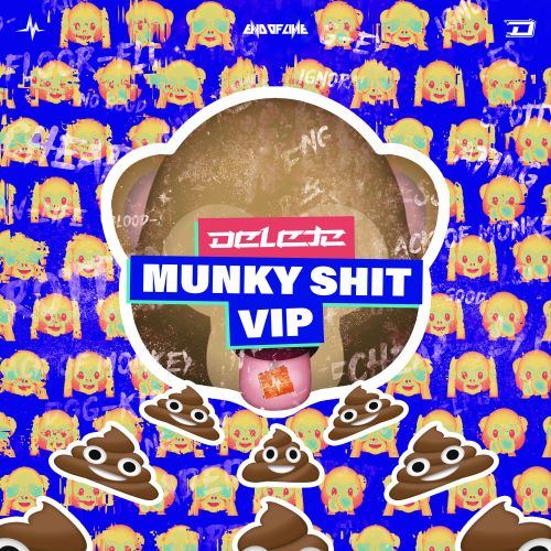 Delete - Munky Shit VIP - End of Line Recordings - 02:08 - 24.06.2019