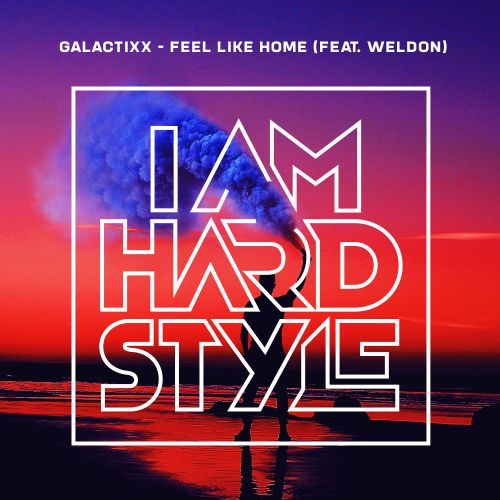 Galactixx featuring Weldon - Feel Like Home - I AM HARDSTYLE - 03:35 - 27.06.2019