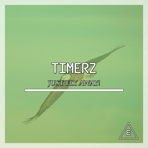 Timerz - Just Fly Away! - Elga Records - 04:45 - 30.06.2019
