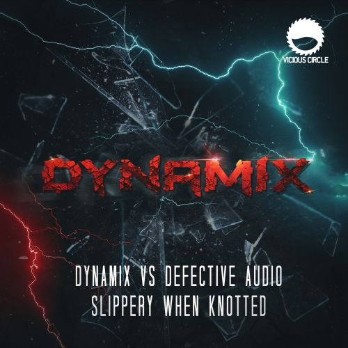 Dynamix vs Defective Audio - Slippery When Knotted - Vicious Circle Recordings - 07:52 - 01.07.2019