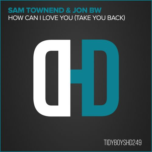 Sam Townend & Jon BW - How Can I Love You (Take You Back) - Hard Drive - 06:42 - 01.05.2007