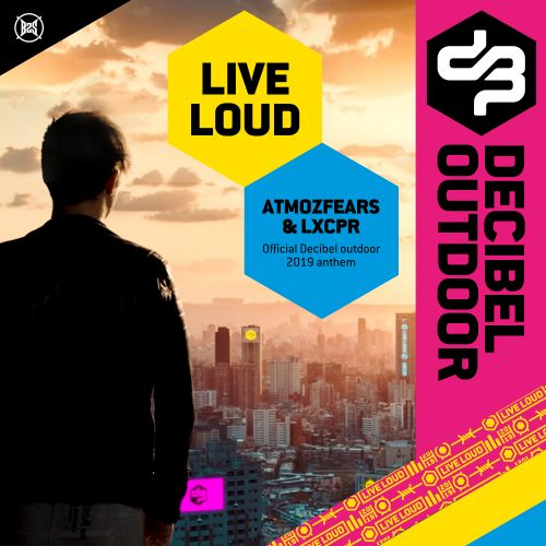 Atmozfears And LXCPR - Live Loud (Official Decibel Outdoor 2019 Anthem) - B2s Records - 05:18 - 05.07.2019