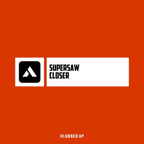Supersaw - Closer - Klubbed Up - 05:22 - 05.07.2019
