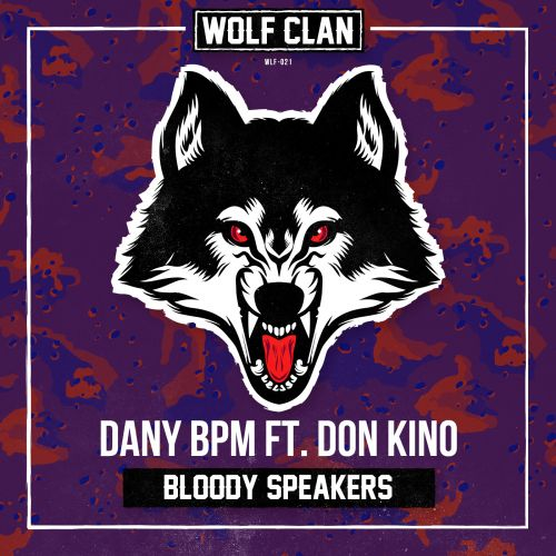Dany Bpm featuring Don Kino - Bloody Speakers - Wolf Clan - 02:21 - 08.07.2019
