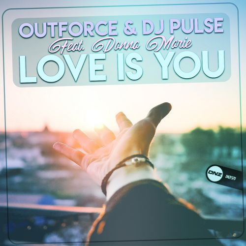 Outforce & DJ Pulse Feat. Donna Marie - Love Is You - DNZ Records - 04:58 - 16.07.2019