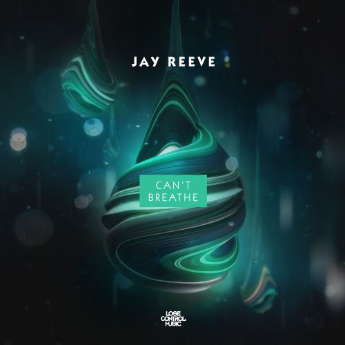 Jay Reeve - Can't Breathe - Lose Control Music - 04:35 - 29.07.2019