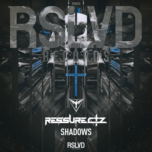 Ressurectz - Shadows - RSLVD Records - 03:40 - 22.07.2019