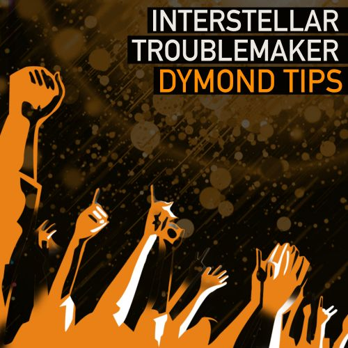 Interstellar Troublemaker - Dymond Tips - Fired Up Records - 08:10 - 25.07.2019