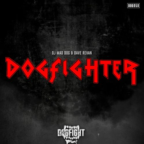 DJ Mad Dog and Dave Revan - Dogfighter - Dogfight Records - 04:32 - 30.07.2019