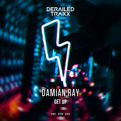 Damian Ray - Get Up - Derailed Traxx - 04:41 - 05.08.2019