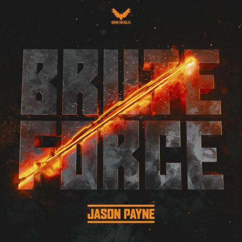 Jason Payne - Brute Force - Break The Rules Records - 03:59 - 26.07.2019