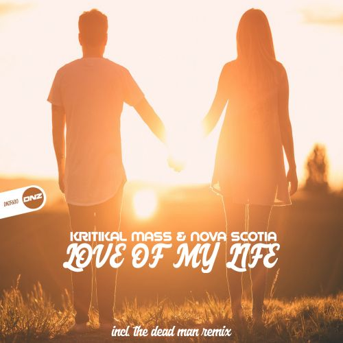 Kritikal Mass & Nova Scotia - Love Of My Life - DNZ Records - 05:10 - 14.08.2019