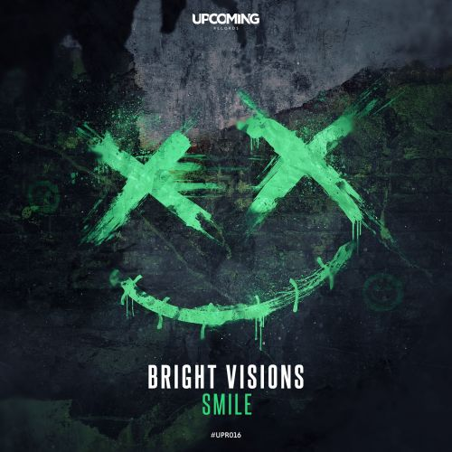 Bright Visions - Smile - Upcoming Records - 03:35 - 23.08.2019