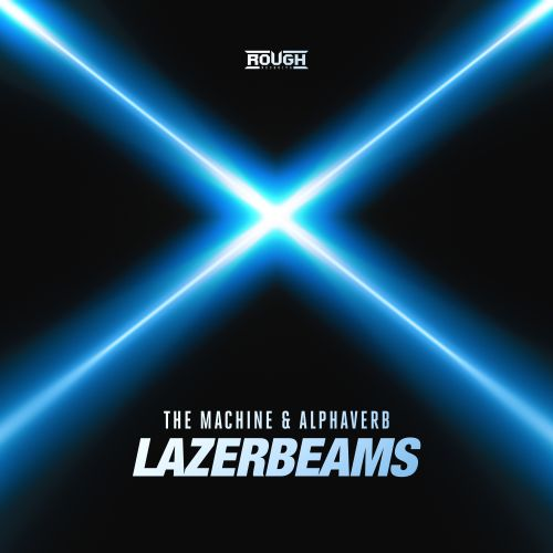 The Machine & Alphaverb - Lazerbeams - Rough Recruits - 04:45 - 15.08.2019