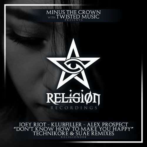 Joey Riot X Suae X Technikore - Don't Know How To Make You Happy - Religion Recordings - 03:21 - 14.08.2019