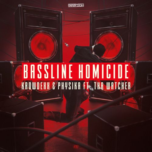 Krowdexx & Physika ft. Tha Watcher - Bassline Homicide - Gearbox Digital - 04:11 - 12.08.2019