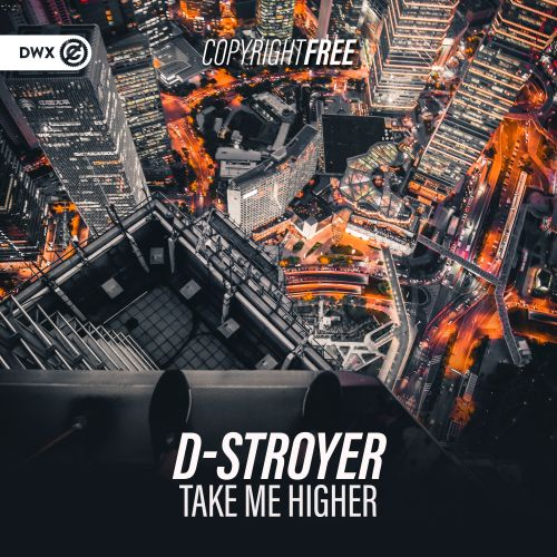 D-Stroyer - Take Me Higher - Dirty Workz - 03:12 - 14.08.2019