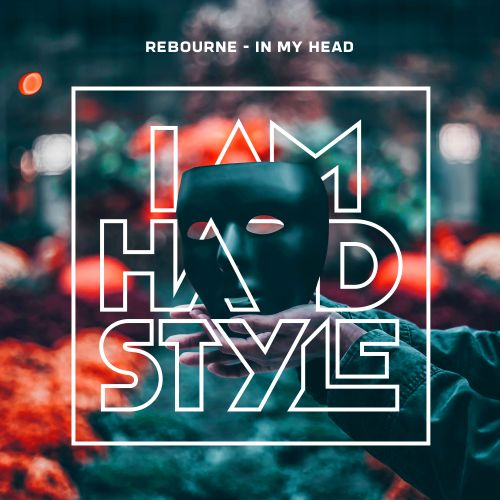 Rebourne - In My Head - I AM HARDSTYLE - 03:04 - 19.08.2019