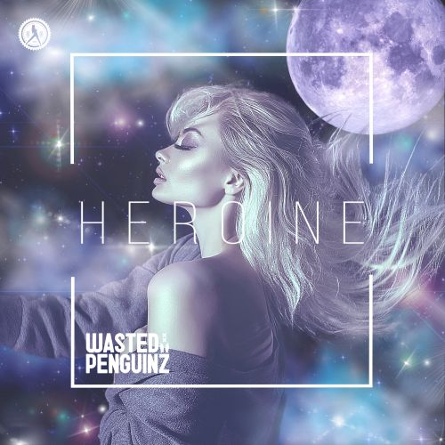 Wasted Penguinz - Heroine - Dirty Workz - 06:16 - 19.08.2019