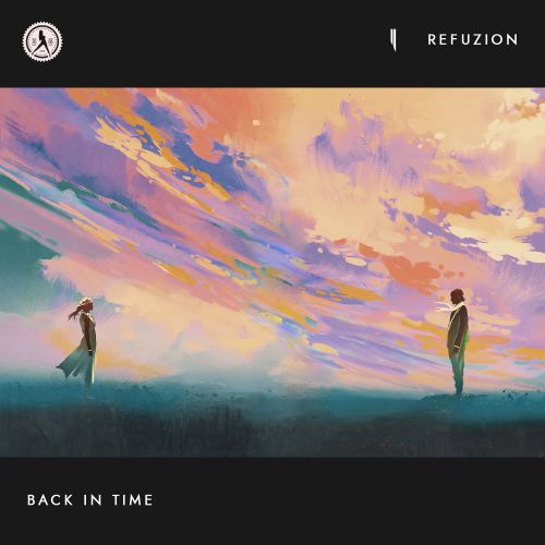Refuzion - Back In Time - Dirty Workz - 03:27 - 22.08.2019