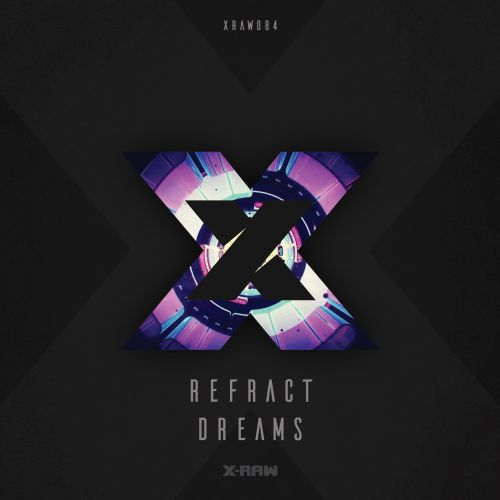 Refract - Dreams - X-Raw - 04:02 - 29.08.2019
