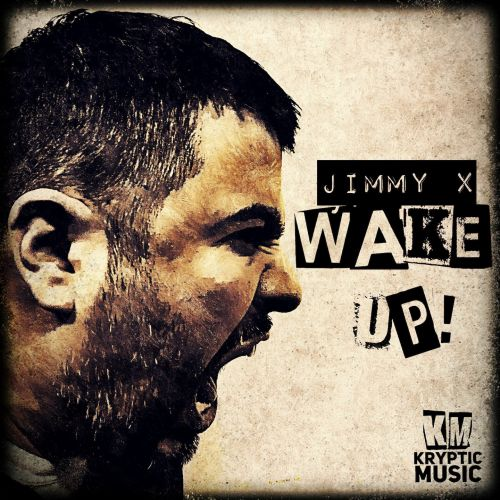 Jimmy X - Wake Up! - Kryptic Music - 04:21 - 06.09.2019