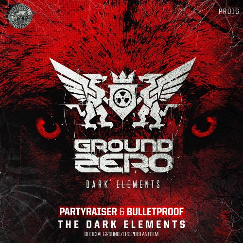 Partyraiser and Bulletproof - The Dark Elements (Official Ground Zero 2019 Anthem) - Partyraiser Recordings - 05:58 - 13.09.2019