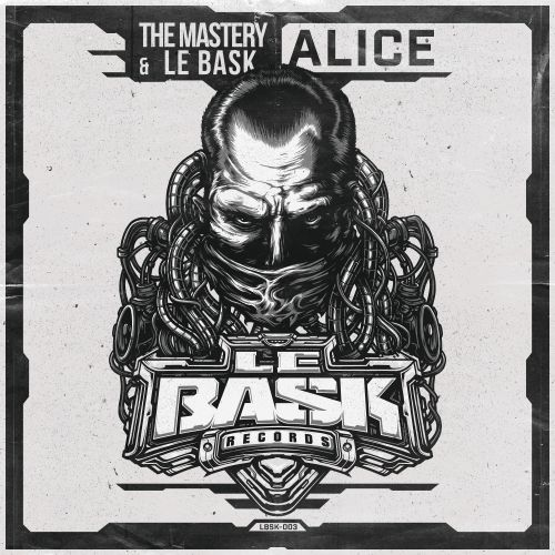 The Mastery & Le Bask feat Mac Dyson - Alice - Le Bask Records - 04:57 - 10.09.2019