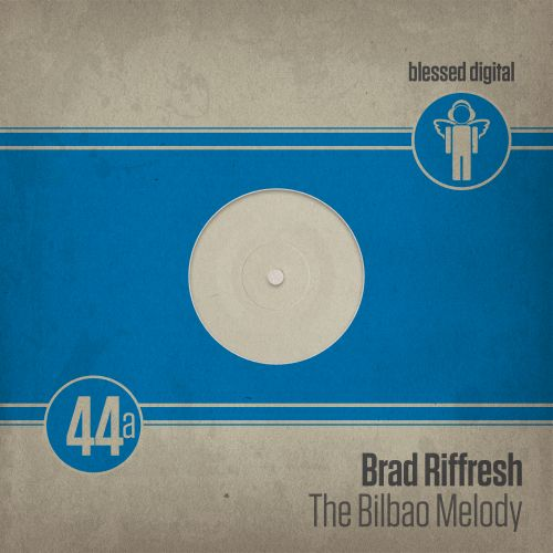 Brad Riffresh - The Bilbao Melody - Blessed Digital - 05:18 - 02.09.2019