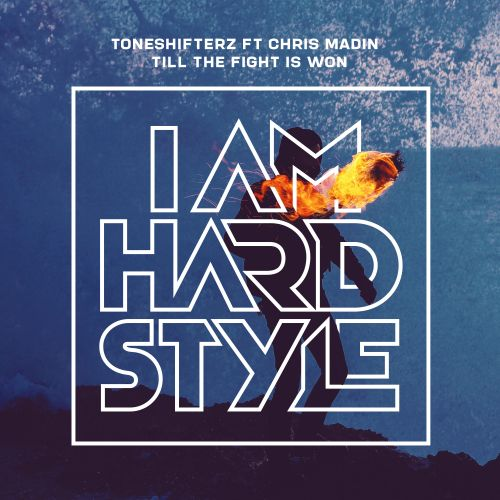 Toneshifterz featuring Chris Madin - Till The Fight Is Won - I AM HARDSTYLE - 03:54 - 16.09.2019