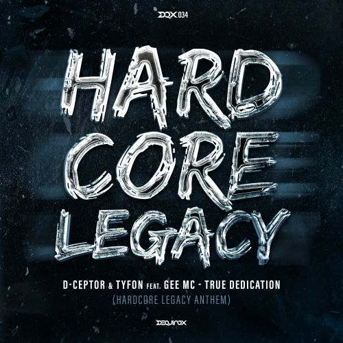 D-Ceptor & Tyfon Feat. Gee MC - True Dedication (Hardcore Legacy Anthem) - DEQUINOX - 04:41 - 20.09.2019