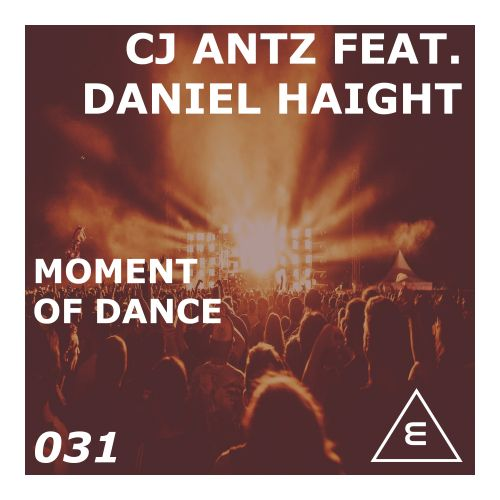 CJ Antz Feat. Daniel Haight - Moment Of Dance - Elga Records - 04:37 - 19.09.2019