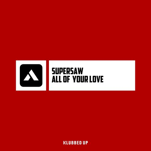 Supersaw - All of Your Love - Klubbed Up - 03:33 - 06.09.2019