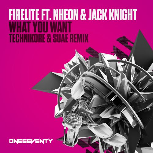 Firelite Feat. Nheon & Jack Knight - What You Want - OneSeventy - 03:36 - 06.09.2019