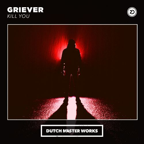 Griever - Kill You - Dutch Master Works - 04:47 - 05.11.2019