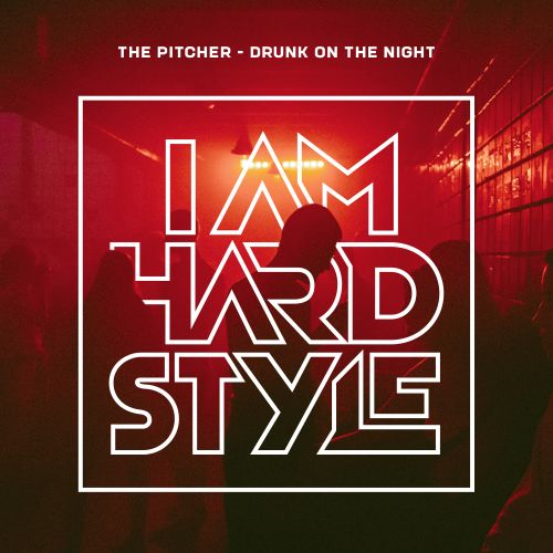 The Pitcher - Drunk On The Night - I AM HARDSTYLE - 04:31 - 14.10.2019
