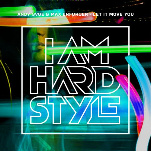 ANDY SVGE, Max Enforcer - Let It Move You - I AM HARDSTYLE - 05:23 - 30.09.2019