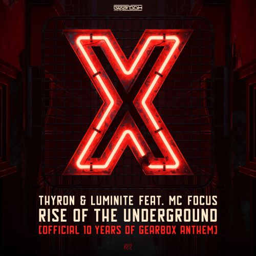 Thyron & Luminite ft. MC Focus - Rise Of The Underground (Official 10 Years of Gearbox Anthem) - Gearbox Digital - 04:06 - 14.10.2019
