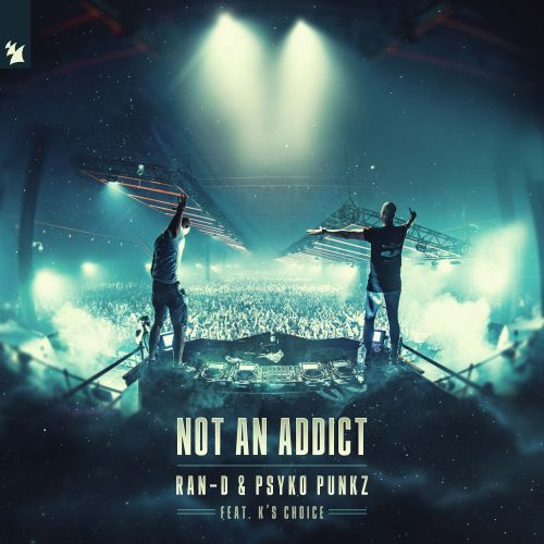 Ran-D & Psyko Punkz Feat. K's Choice - Not An Addict - Armada Music - 04:16 - 01.11.2019