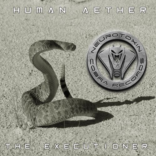 Human Aether - The Executioner - Neurotoxin Cobra Records - 06:47 - 21.10.2019