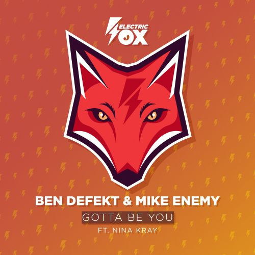 Ben Defekt and Mike Enemy featuring Nina Kray - Gotta Be You - Electric Fox - 04:46 - 15.10.2019