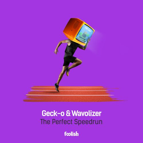 Geck-o & Wavolizer - The Perfect Speedrun - Foolish - 04:42 - 15.11.2019