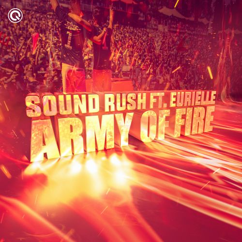 Sound Rush featuring Eurielle - Army of Fire - Q-dance Records - 03:59 - 04.10.2019