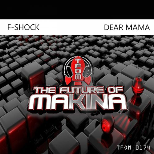 F-Shock - Dear Mama - The Future of Makina - 06:57 - 30.10.2019