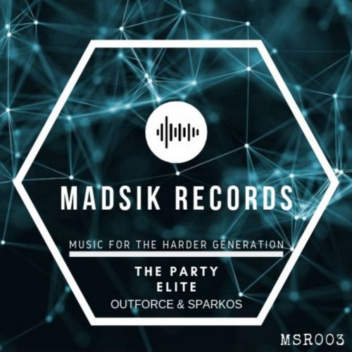 Outforce & Sparkos - The Party Elite - Madsik Records - 04:26 - 01.08.2019