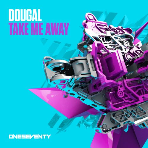 Dougal - Take Me Away - OneSeventy - 03:22 - 08.11.2019