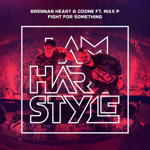 Brennan Heart, Coone Featuring Max P - Fight For Something - I AM HARDSTYLE - 03:48 - 11.11.2019