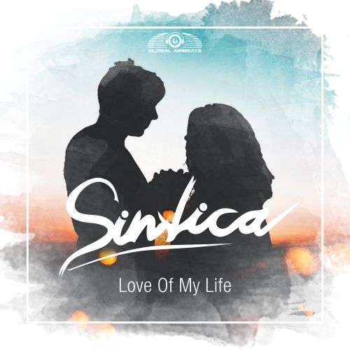 Sintica - Love Of My Life - Global Airbeatz - 03:46 - 07.11.2019