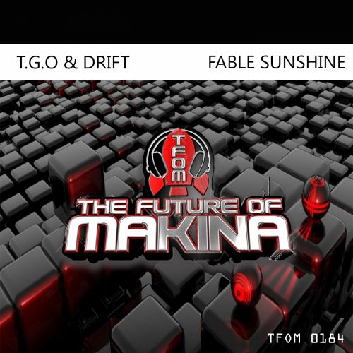 T.G.O & DRIFT - Fable Sunshine - The Future of Makina - 05:33 - 20.11.2019